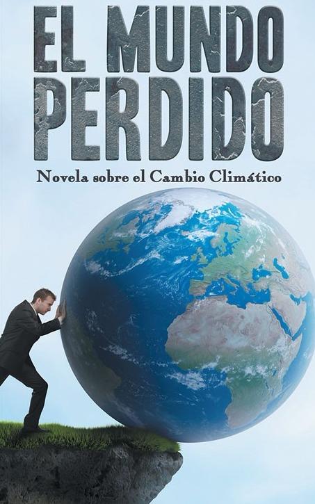 El Mundo Perdido (Novela sobre el Cambio Climático)